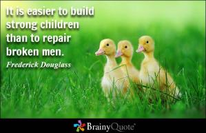 "3 yellow ducklings in green grass with Frederick Douglass quote, ""It's easier to build strong children than to repair broken men."""